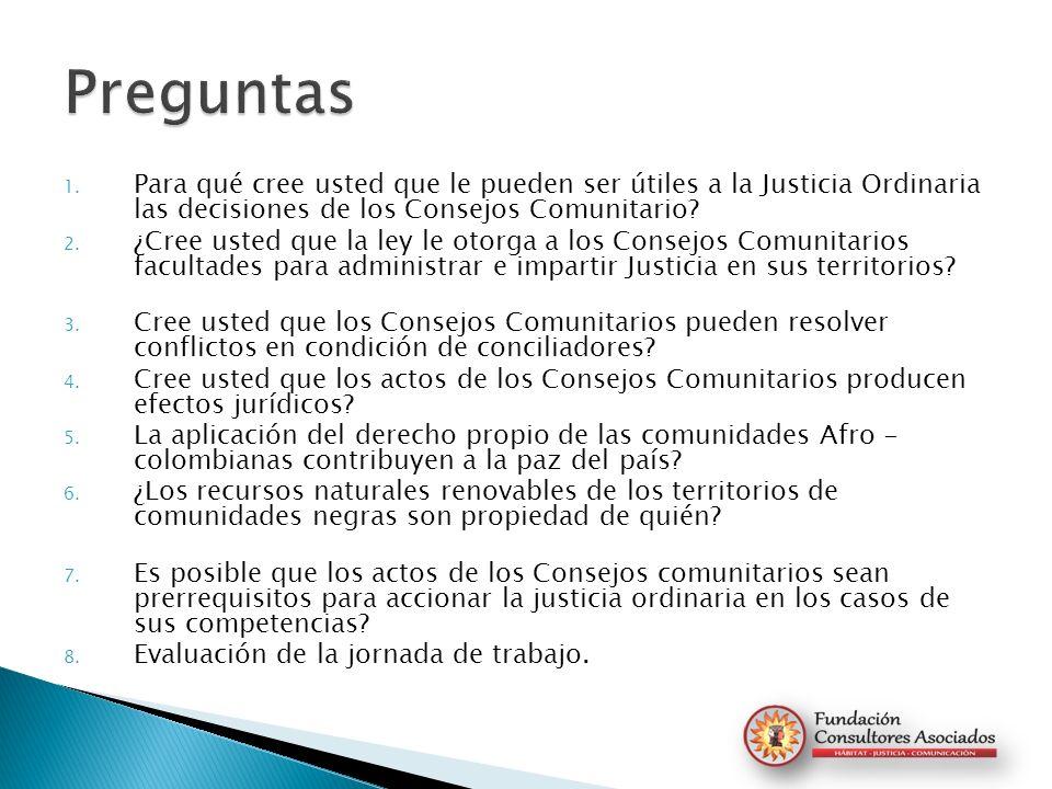 Preguntas Para qué cree usted que le pueden ser útiles a la Justicia Ordinaria las decisiones de los Consejos Comunitario