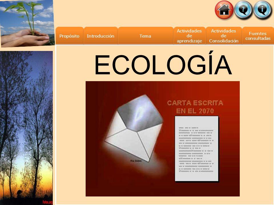 ECOLOGÍA Propósito Introducción Tema Actividades de aprendizaje