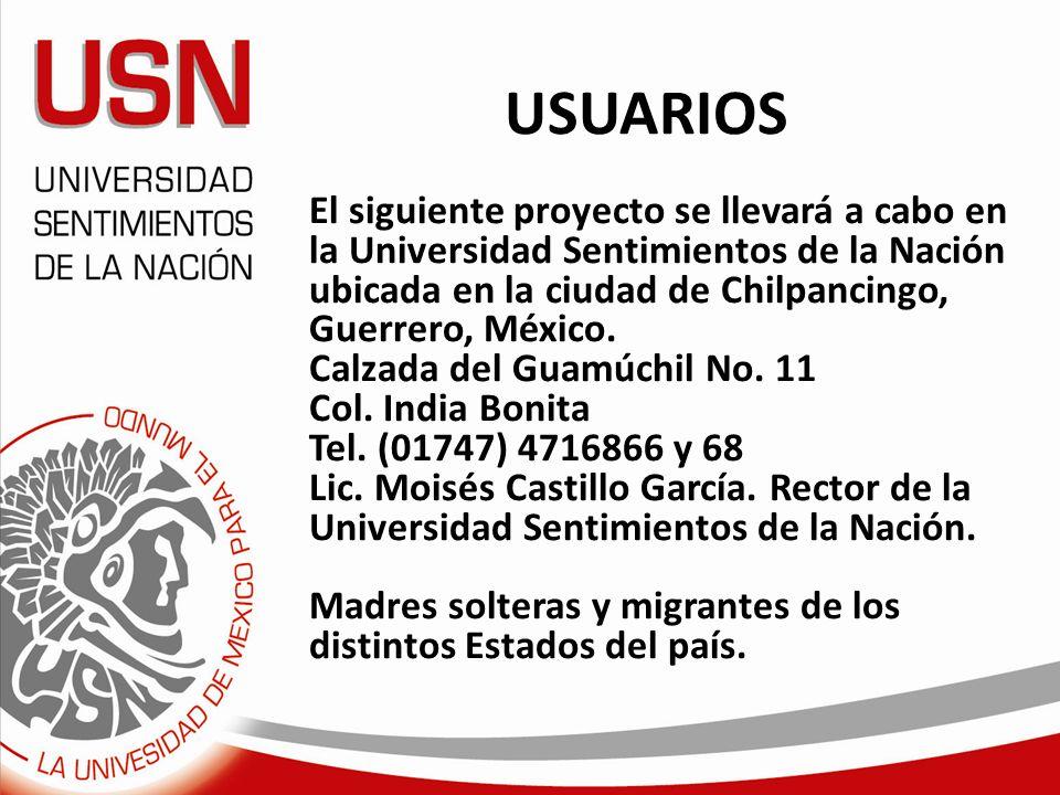 USUARIOS El siguiente proyecto se llevará a cabo en la Universidad Sentimientos de la Nación ubicada en la ciudad de Chilpancingo, Guerrero, México.