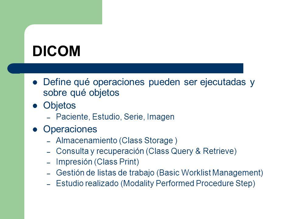 DICOM Define qué operaciones pueden ser ejecutadas y sobre qué objetos