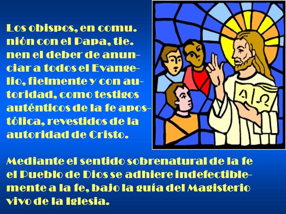Los obispos, en comu. nión con el Papa, tie. nen el deber de anun- ciar a todos el Evange- lio, fielmente y con au-