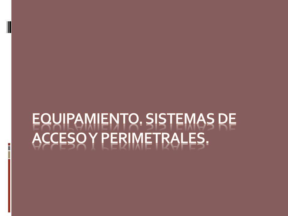 EQUIPAMIENTO. SISTEMAS DE ACCESO Y PERIMETRALES.