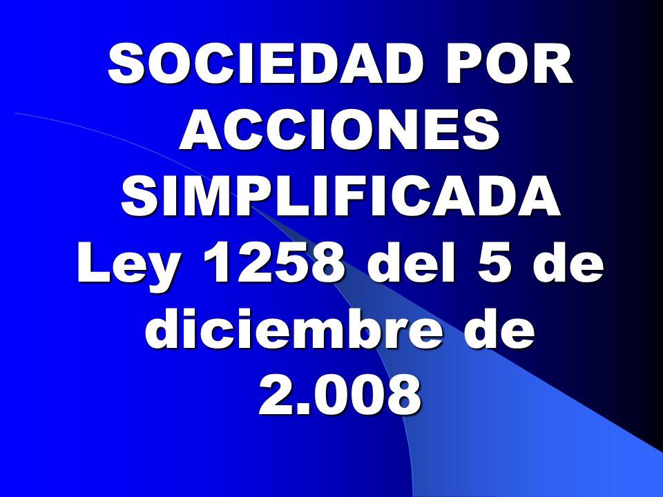 SOCIEDAD POR ACCIONES SIMPLIFICADA Ley 1258 del 5 de diciembre de 2
