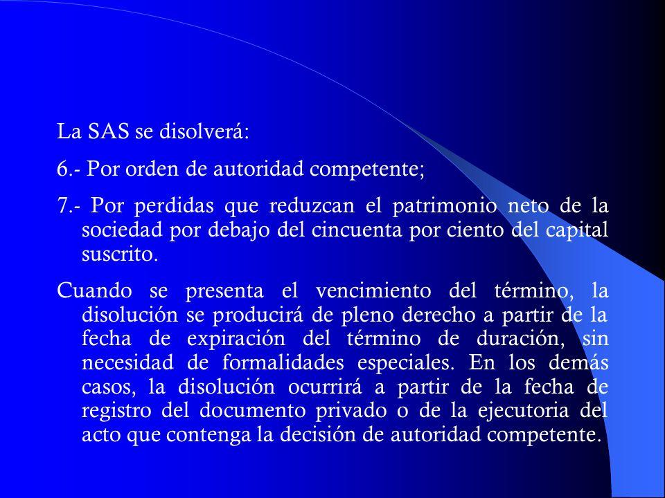 La SAS se disolverá: 6.- Por orden de autoridad competente;