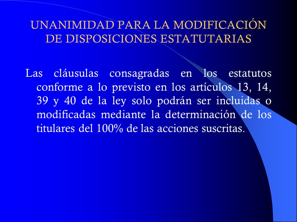 UNANIMIDAD PARA LA MODIFICACIÓN DE DISPOSICIONES ESTATUTARIAS