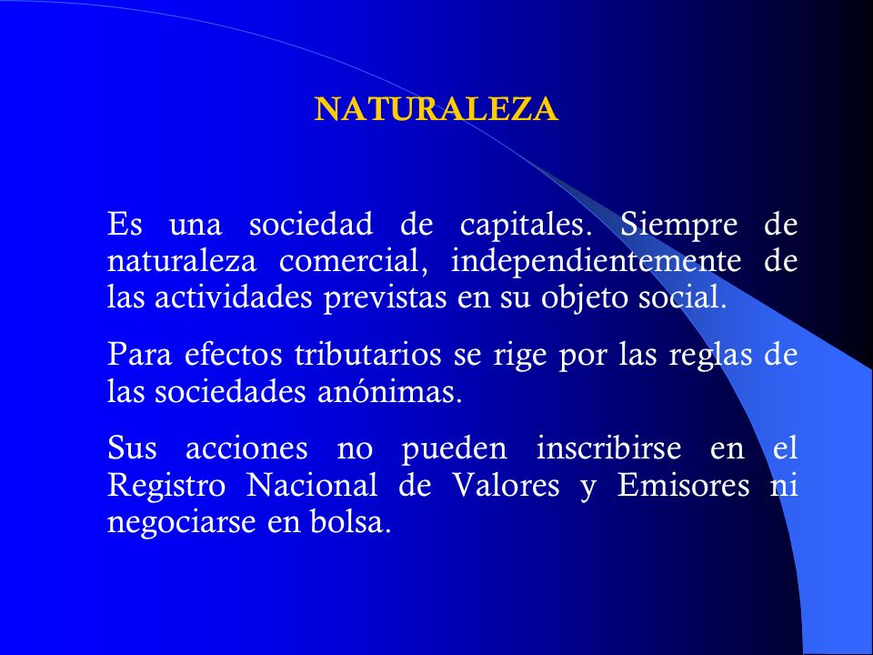NATURALEZA Es una sociedad de capitales. Siempre de naturaleza comercial, independientemente de las actividades previstas en su objeto social.