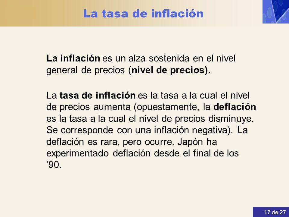 La tasa de inflación La inflación es un alza sostenida en el nivel general de precios (nivel de precios).
