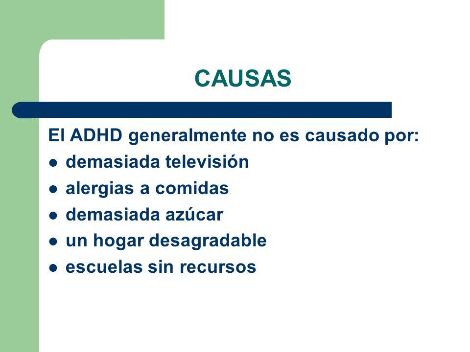 CAUSAS El ADHD generalmente no es causado por: demasiada televisión