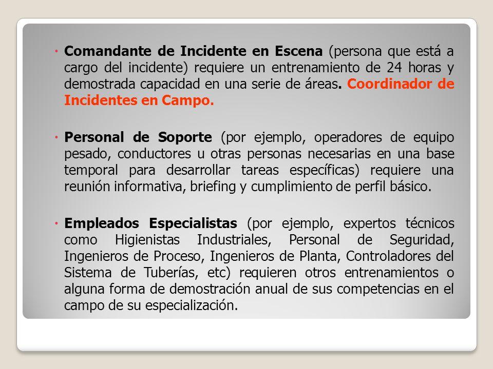 Comandante de Incidente en Escena (persona que está a cargo del incidente) requiere un entrenamiento de 24 horas y demostrada capacidad en una serie de áreas. Coordinador de Incidentes en Campo.