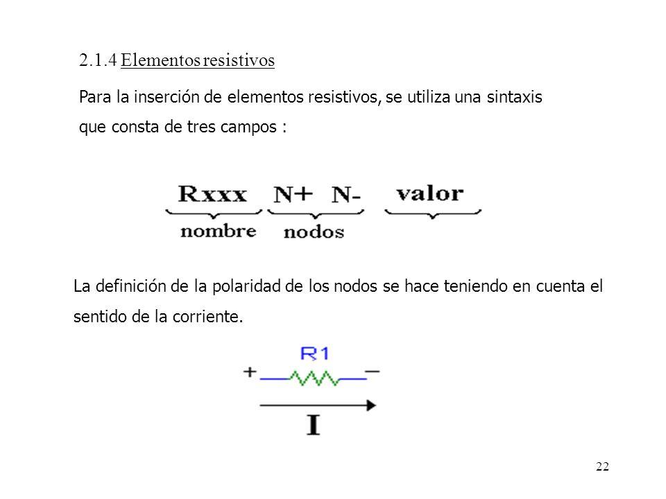 2.1.4 Elementos resistivos Para la inserción de elementos resistivos, se utiliza una sintaxis que consta de tres campos :