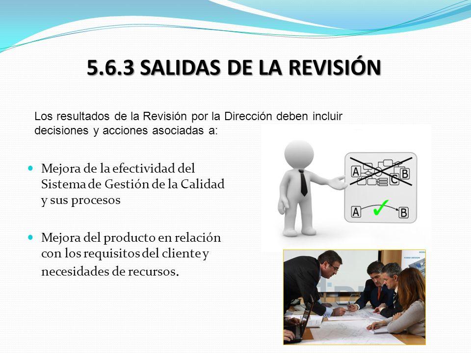5.6.3 SALIDAS DE LA REVISIÓN Los resultados de la Revisión por la Dirección deben incluir. decisiones y acciones asociadas a: