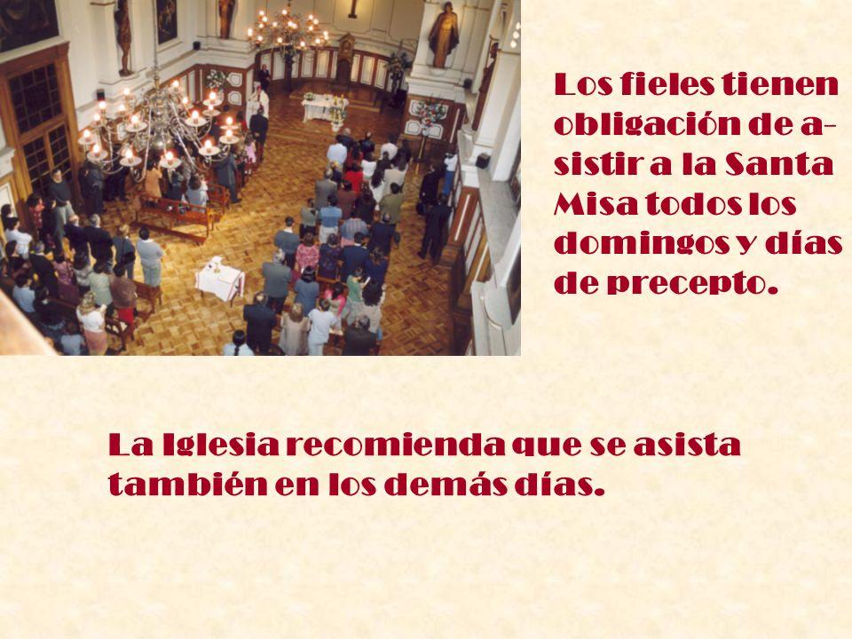 Los fieles tienen obligación de a- sistir a la Santa. Misa todos los. domingos y días. de precepto.