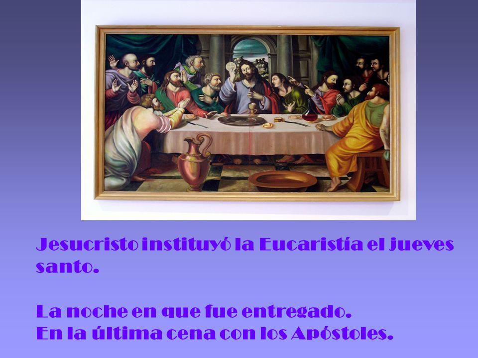 Jesucristo instituyó la Eucaristía el jueves