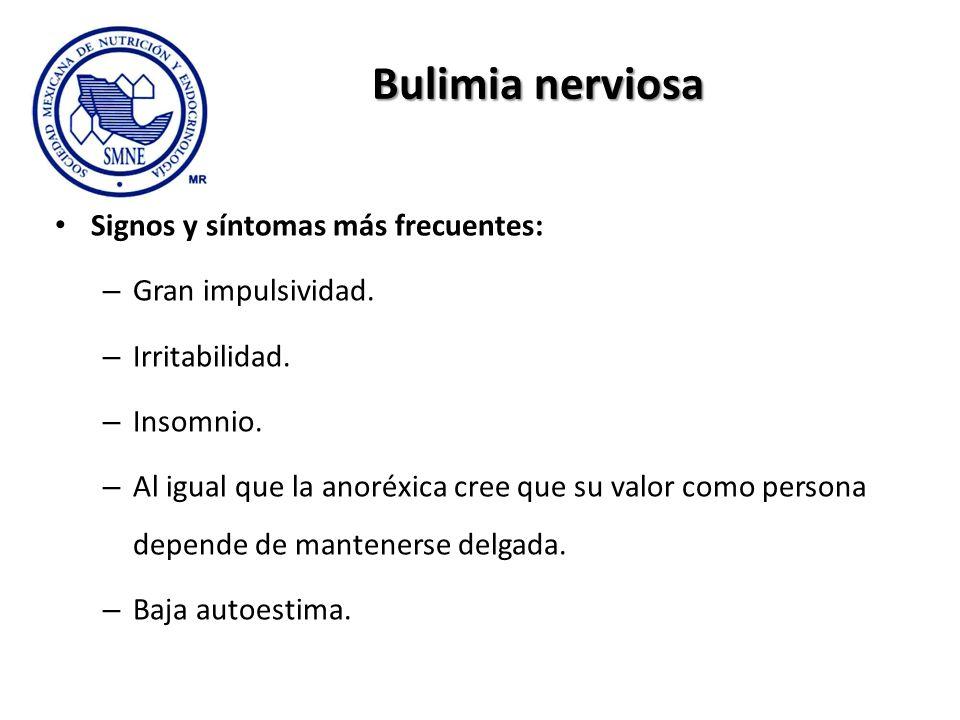 Bulimia nerviosa Signos y síntomas más frecuentes: Gran impulsividad.