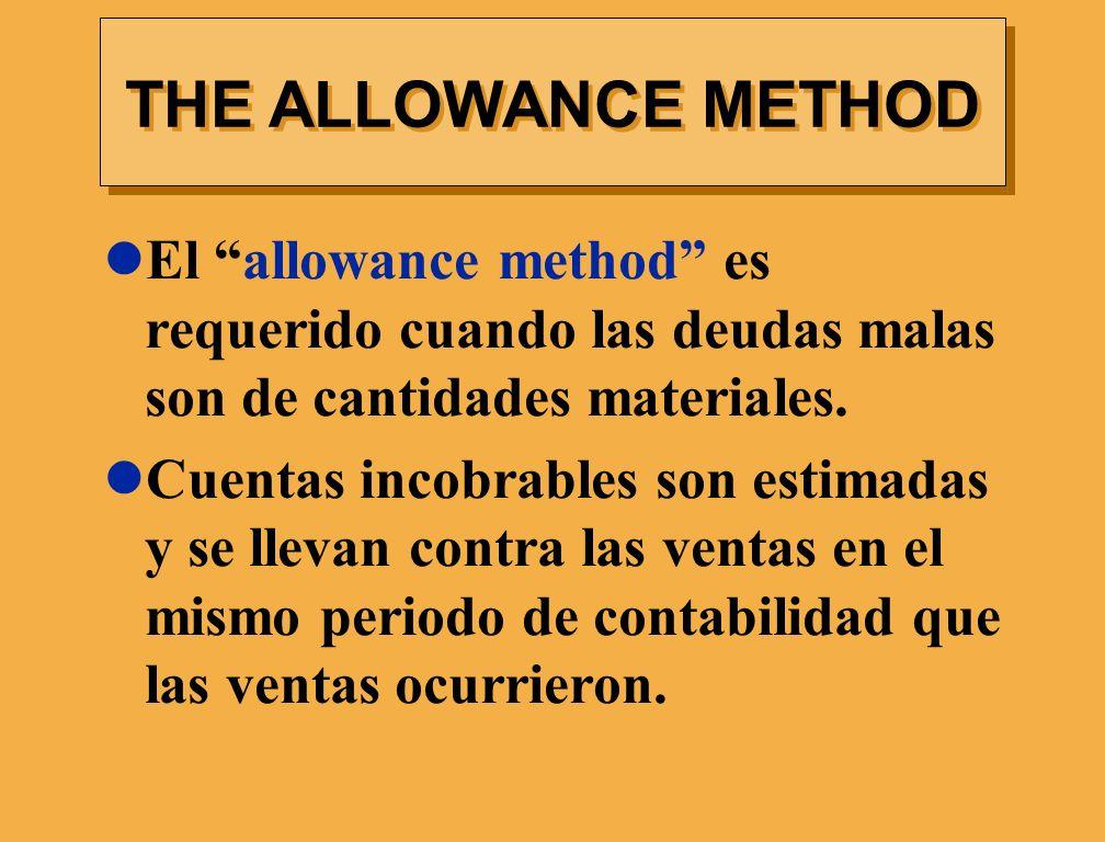 THE ALLOWANCE METHOD El allowance method es requerido cuando las deudas malas son de cantidades materiales.