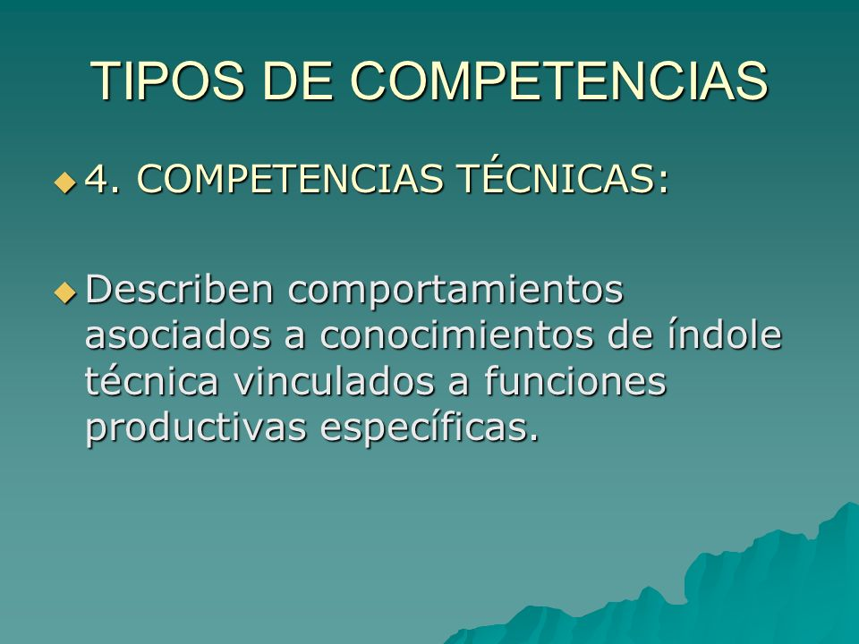 TIPOS DE COMPETENCIAS 4. COMPETENCIAS TÉCNICAS: