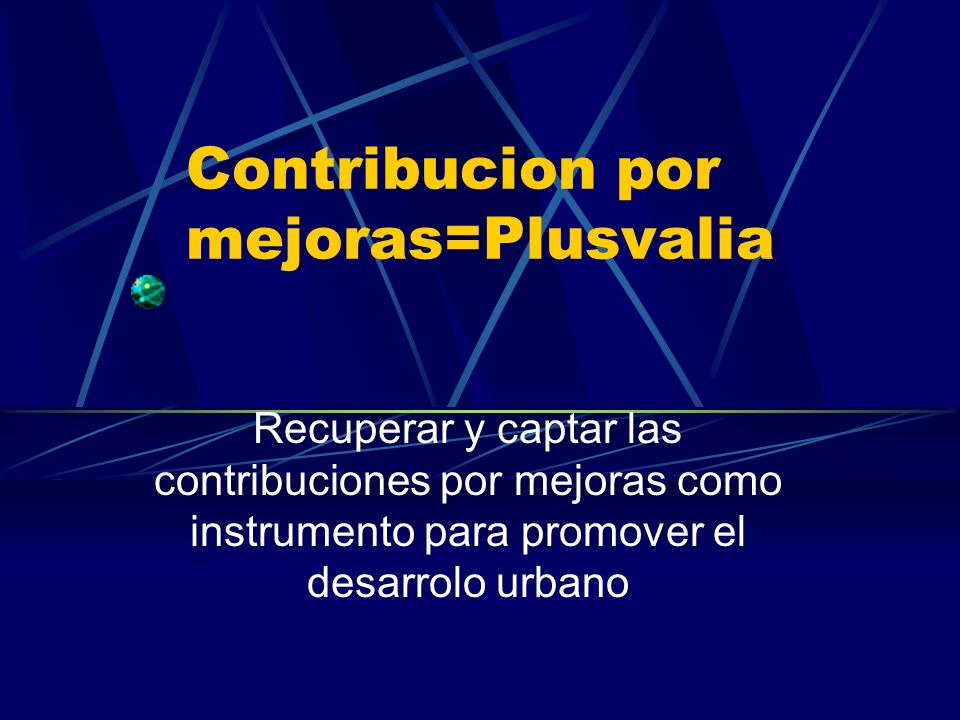 Contribucion por mejoras=Plusvalia
