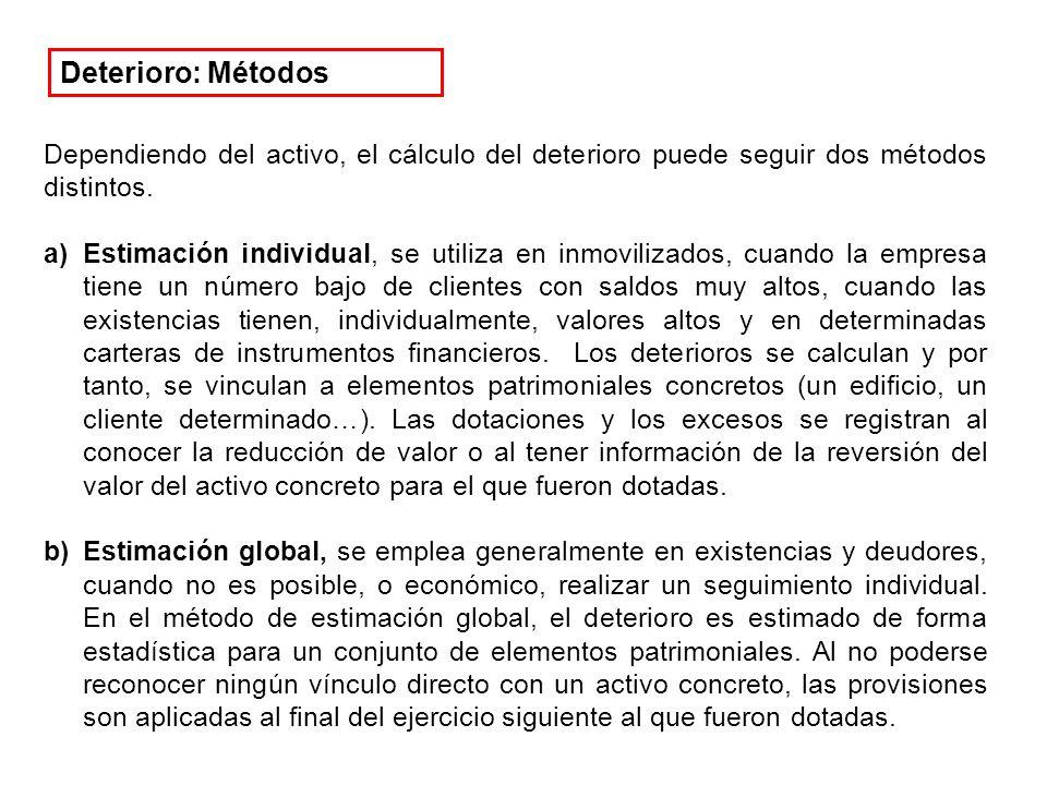 Deterioro: Métodos Dependiendo del activo, el cálculo del deterioro puede seguir dos métodos distintos.