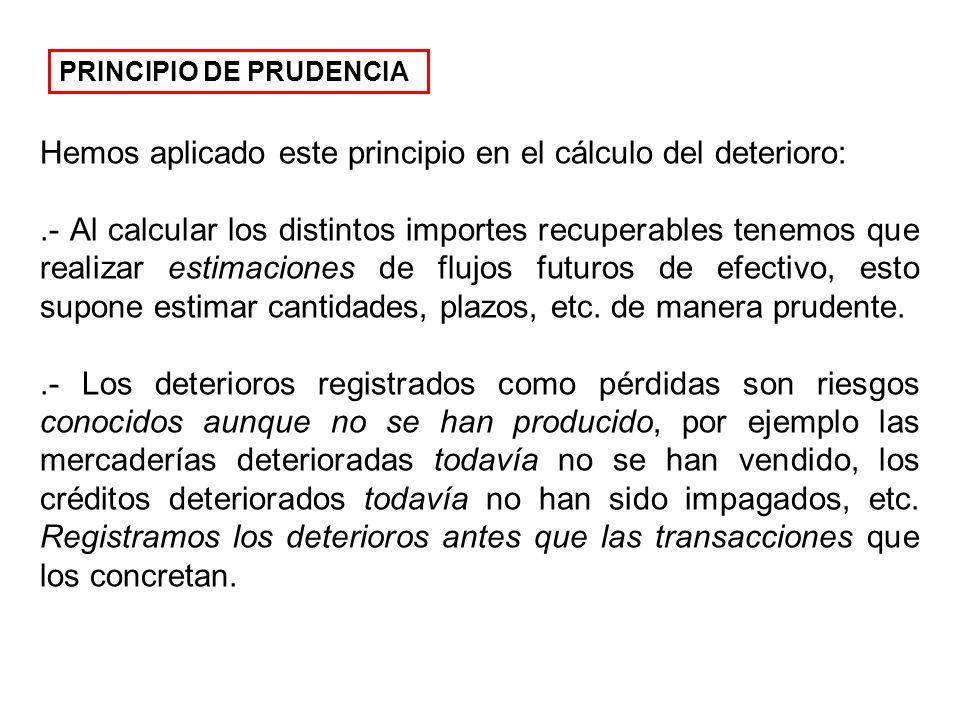 Hemos aplicado este principio en el cálculo del deterioro: