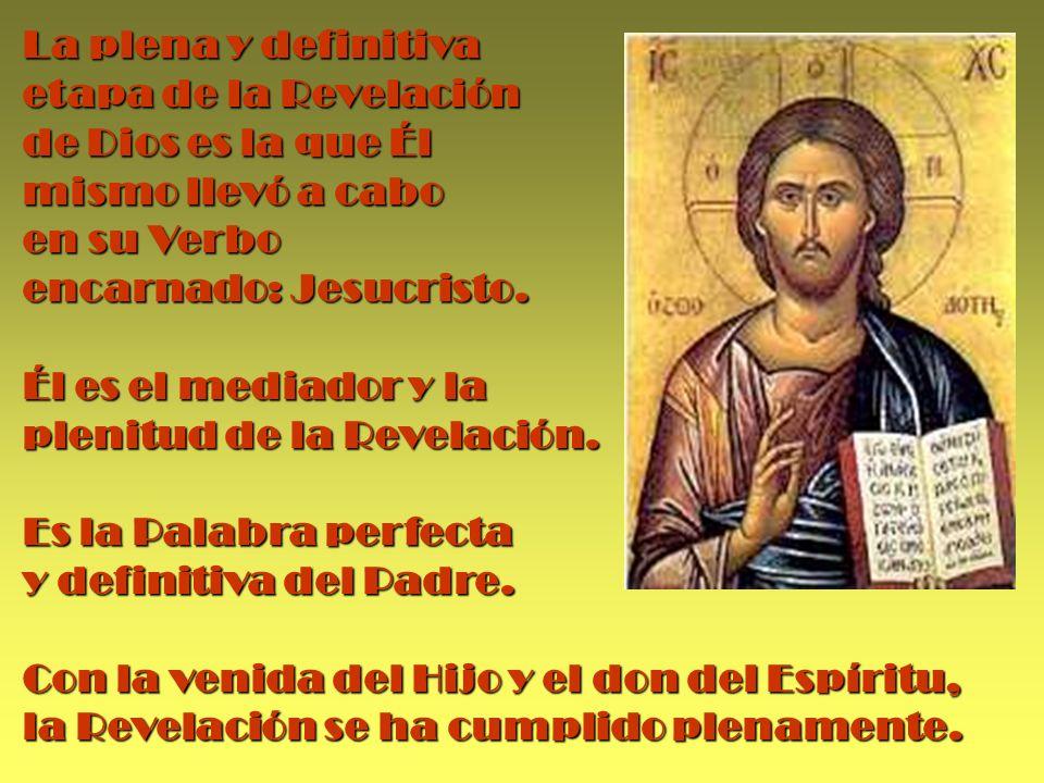 La plena y definitiva etapa de la Revelación de Dios es la que Él mismo llevó a cabo en su Verbo encarnado: Jesucristo.