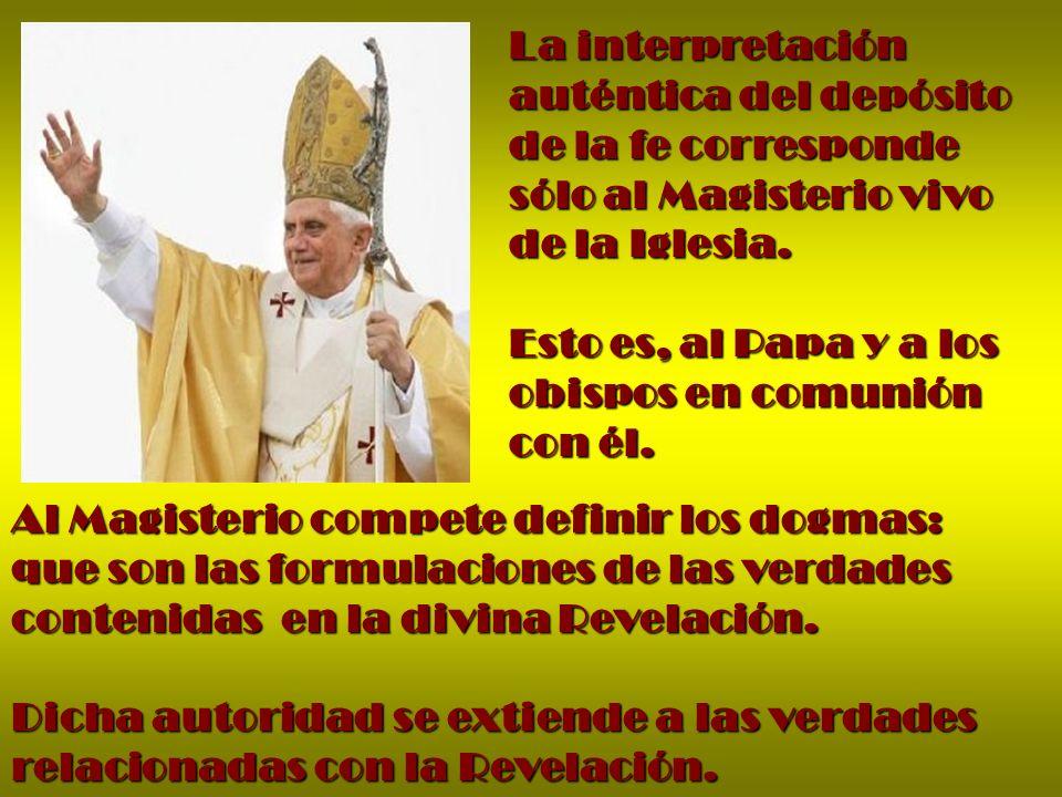 La interpretación auténtica del depósito de la fe corresponde sólo al Magisterio vivo de la Iglesia.