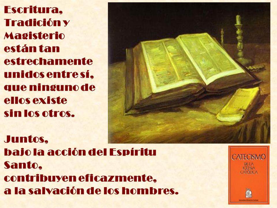 Escritura, Tradición yMagisterio están tan. estrechamente unidos entre sí, que ninguno de ellos existe sin los otros.
