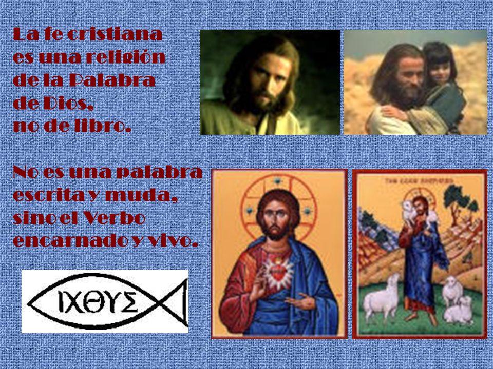 La fe cristianaes una religión. de la Palabra. de Dios, no de libro. No es una palabra. escrita y muda,