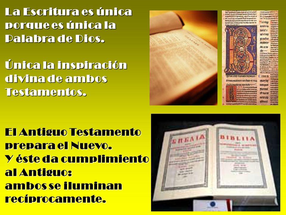 La Escritura es única porque es única la. Palabra de Dios. Única la inspiración. divina de ambos Testamentos.