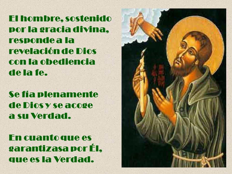 El hombre, sostenido por la gracia divina, responde a la revelación de Dios con la obediencia de la fe.