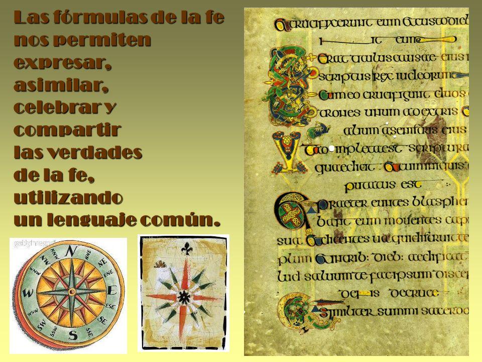Las fórmulas de la fenos permiten expresar, asimilar, celebrar y. compartir. las verdades. de la fe,