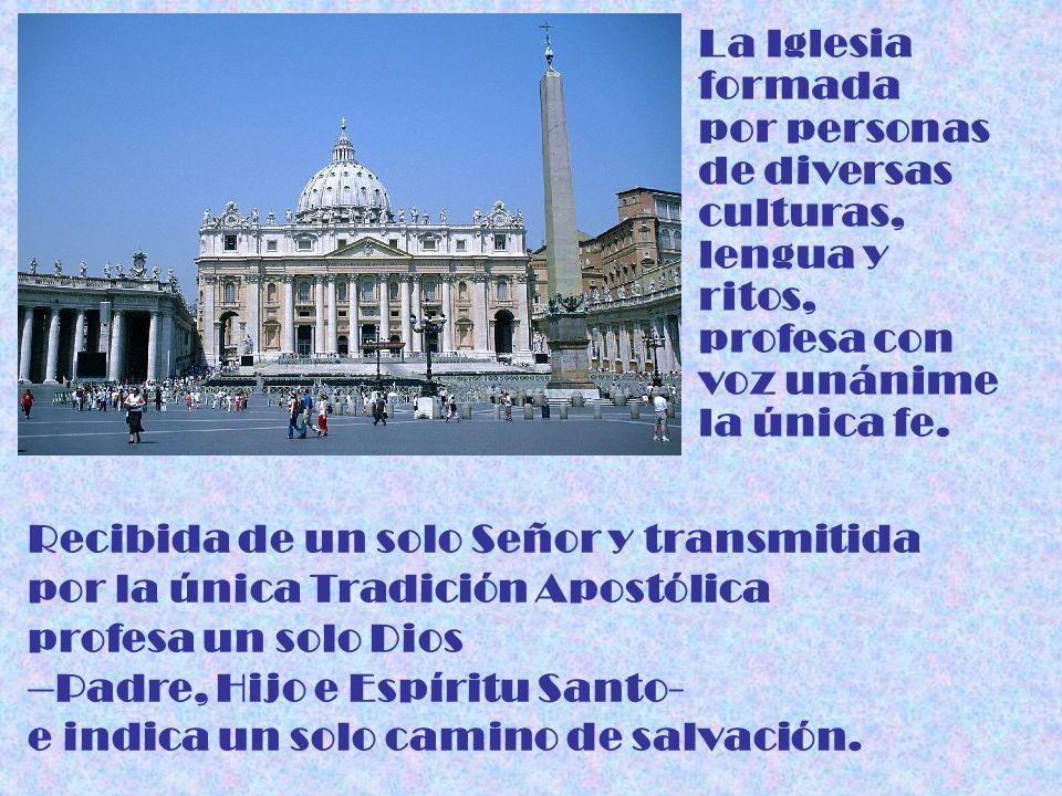 La Iglesia formada. por personas. de diversas. culturas, lengua y ritos, profesa con. voz unánime la única fe.