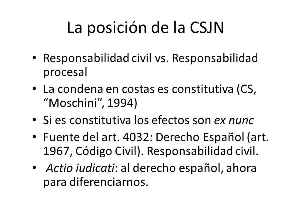 La posición de la CSJN Responsabilidad civil vs. Responsabilidad procesal. La condena en costas es constitutiva (CS, Moschini , 1994)