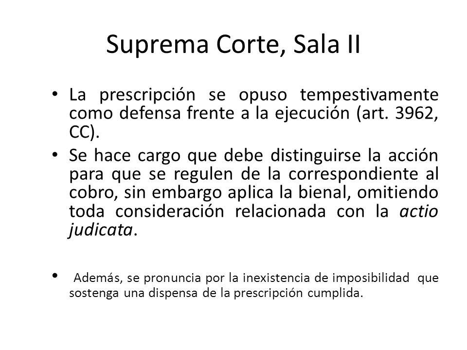 Suprema Corte, Sala II La prescripción se opuso tempestivamente como defensa frente a la ejecución (art. 3962, CC).