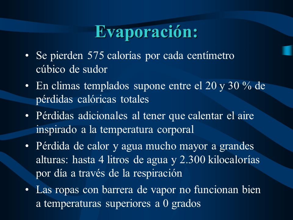 Evaporación: Se pierden 575 calorías por cada centímetro cúbico de sudor.