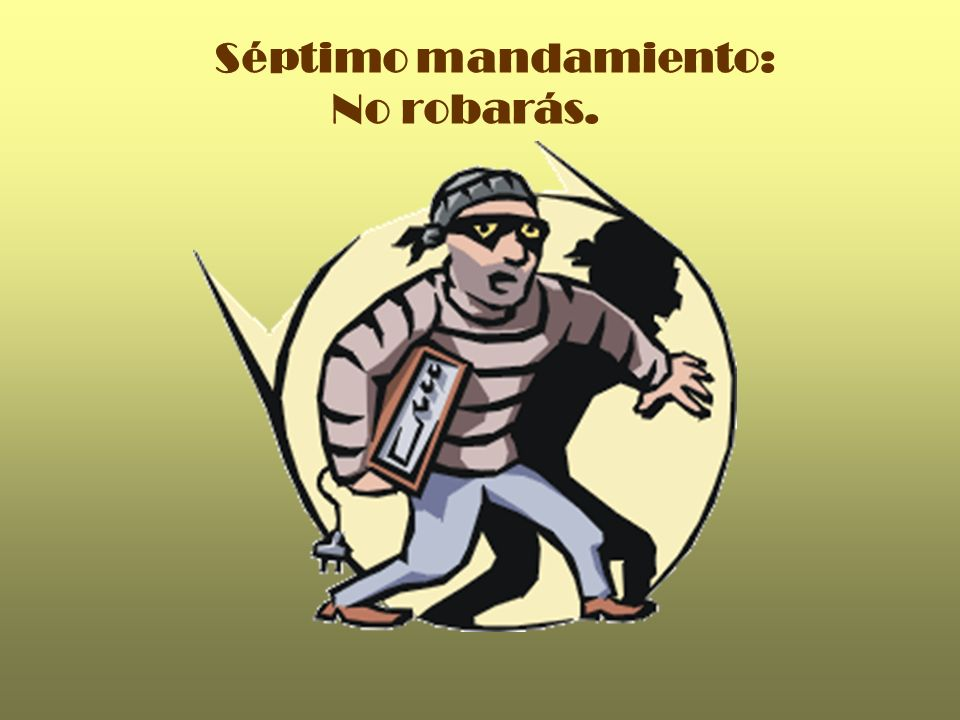 Séptimo mandamiento: No robarás.