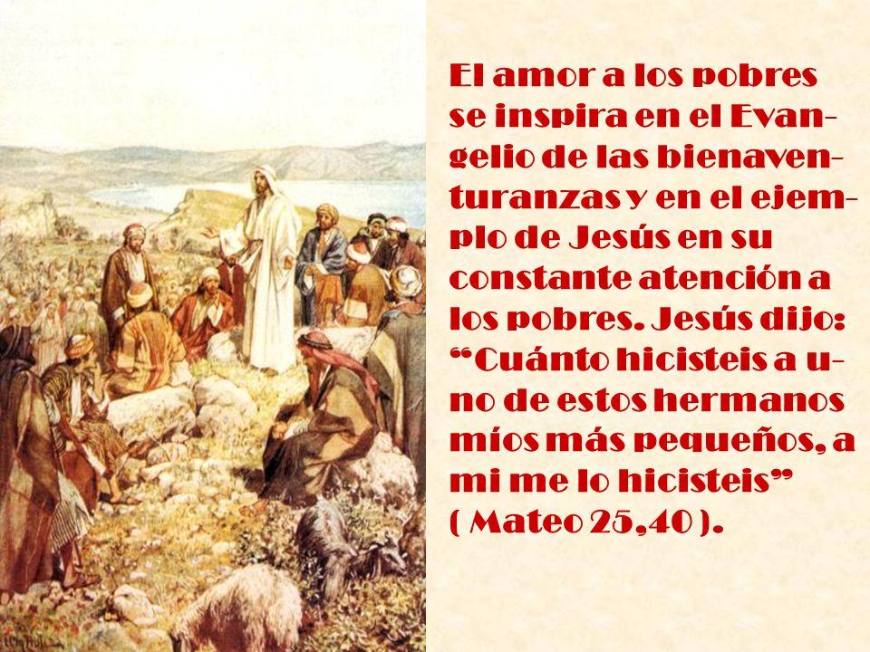 El amor a los pobres se inspira en el Evan- gelio de las bienaven- turanzas y en el ejem- plo de Jesús en su.