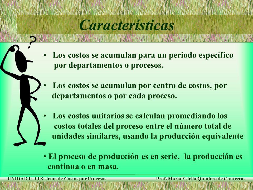 Características Los costos se acumulan para un periodo específico
