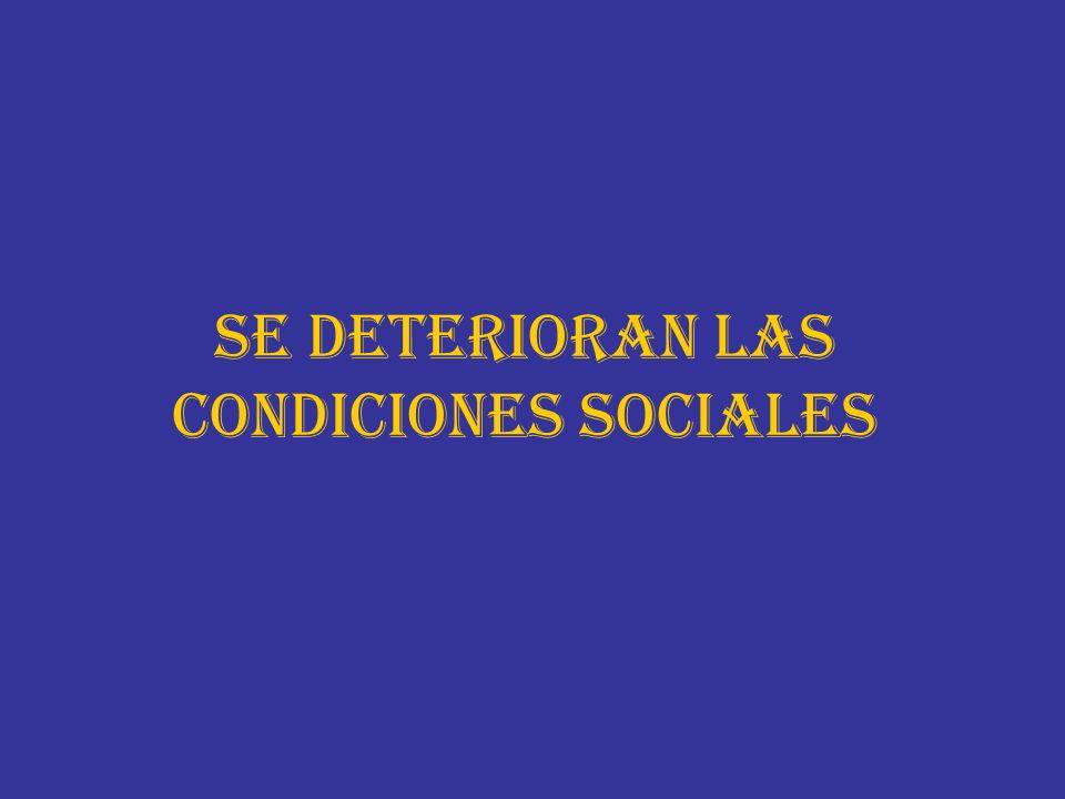 SE DETERIORAN LAS CONDICIONES SOCIALES