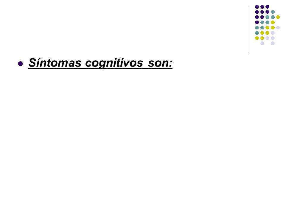 Síntomas cognitivos son: