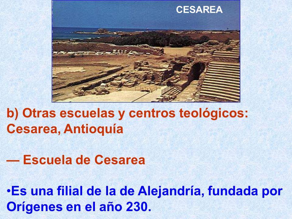 b) Otras escuelas y centros teológicos: Cesarea, Antioquía