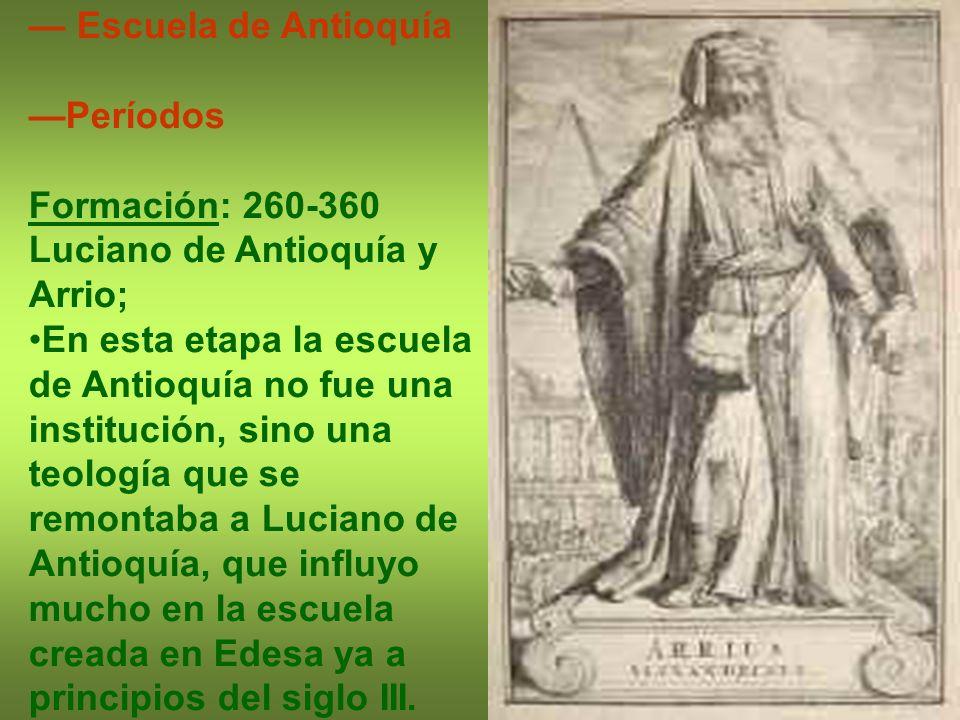 — Escuela de Antioquía—Períodos. Formación: 260-360. Luciano de Antioquía y Arrio;