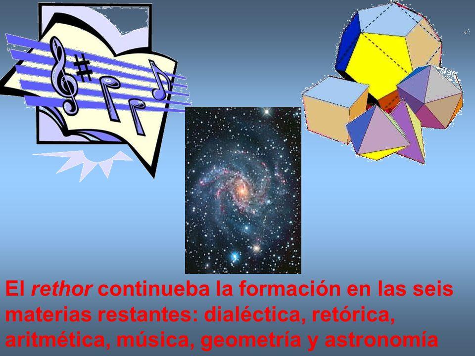 El rethor continueba la formación en las seis materias restantes: dialéctica, retórica, aritmética, música, geometría y astronomía