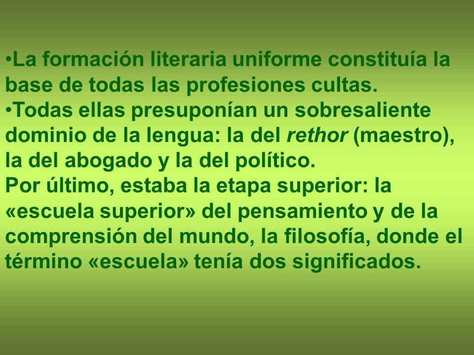 La formación literaria uniforme constituía la base de todas las profesiones cultas.