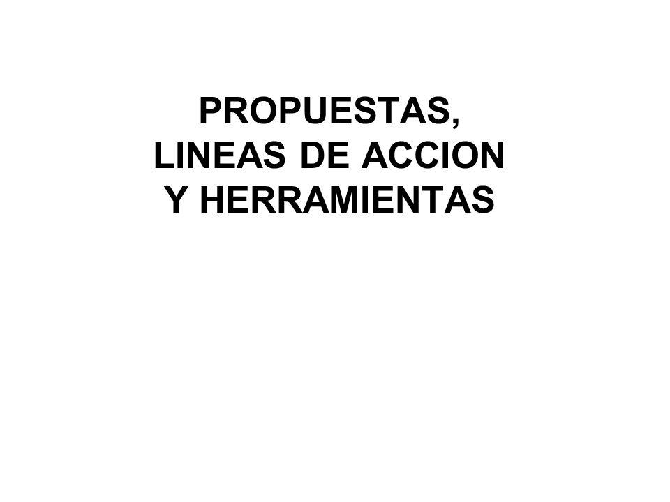 PROPUESTAS, LINEAS DE ACCION Y HERRAMIENTAS
