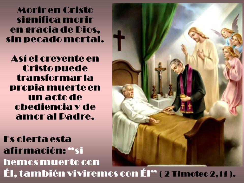 Morir en Cristo significa morir en gracia de Dios,