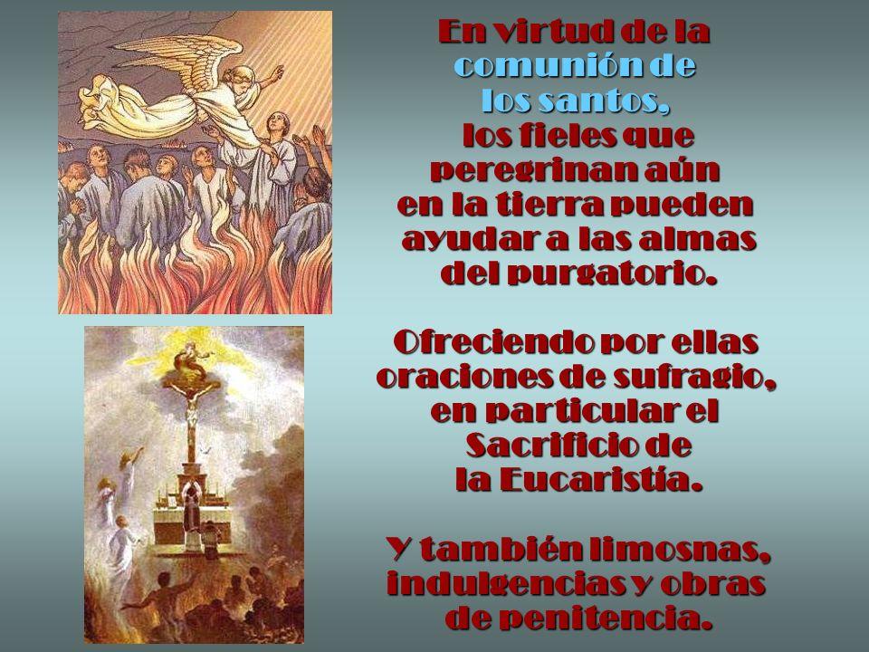 En virtud de la comunión de los santos, los fieles que