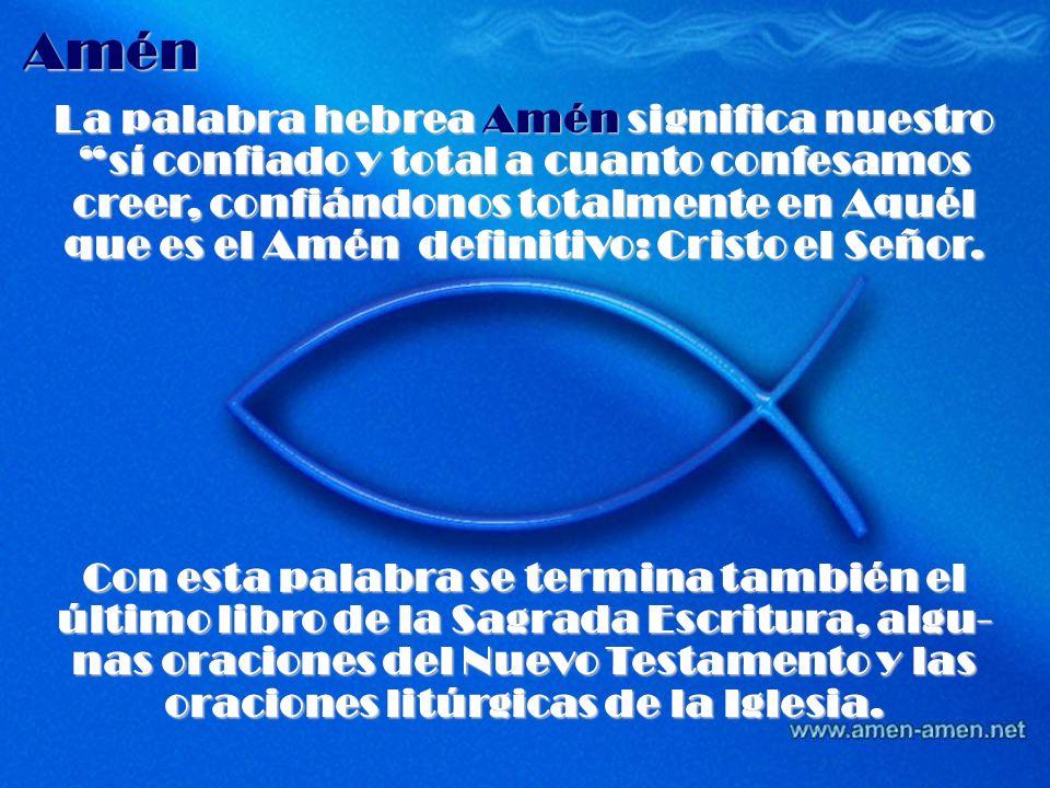Amén La palabra hebrea Amén significa nuestro