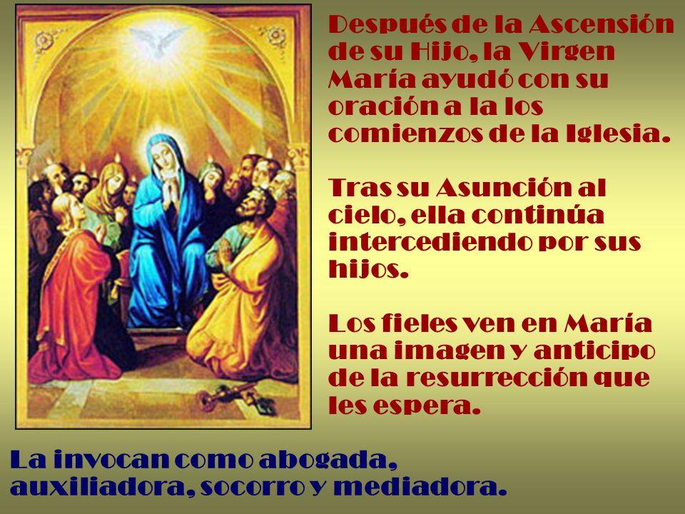 Después de la Ascensión de su Hijo, la Virgen María ayudó con su oración a la los comienzos de la Iglesia.