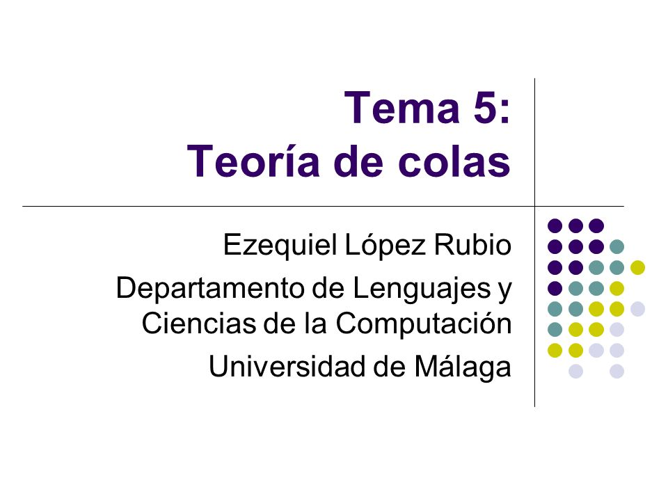 Tema 5: Teoría de colas Ezequiel López Rubio