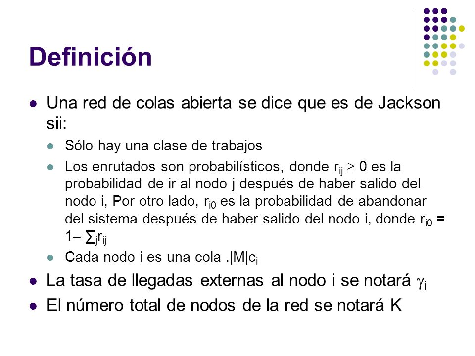 Definición Una red de colas abierta se dice que es de Jackson sii: